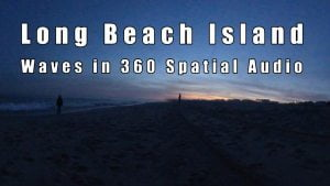 Long Beach Island Waves – 360 Spatial Audio