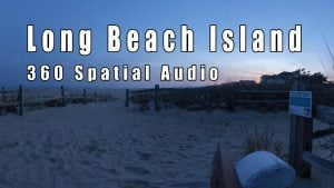 Long Beach Island – 360 Spatial Audio