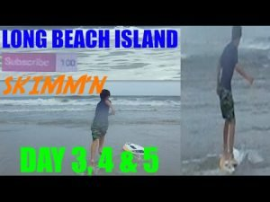 Long Beach Island | Day 3, 4 & 5 | Skimm'n