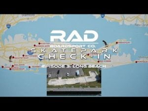 RAD BOARDSPORT CO. SKATEPARK CHECK-IN: LONG BEACH (LONG ISLAND, NY)