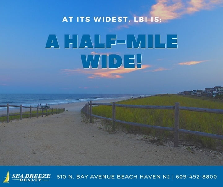 LBI At its widest, LBI is just a half mile wide! Call now: 609-204-8257 •           …